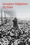 Savaşları Değiştiren 50 Silah