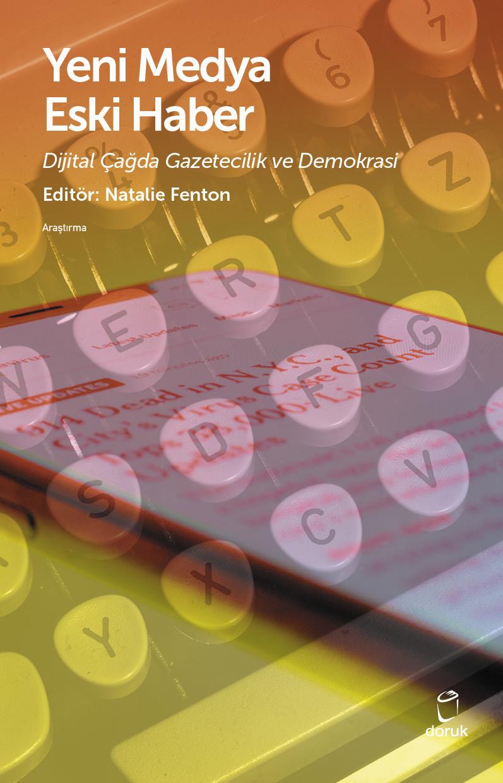 Yeni Medya Eski Haber Dijital Çağda Gazetecilik ve Demokrasi